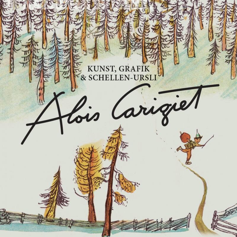 Alois Carigiet. Kunst, Grafik und Schellen-Usli